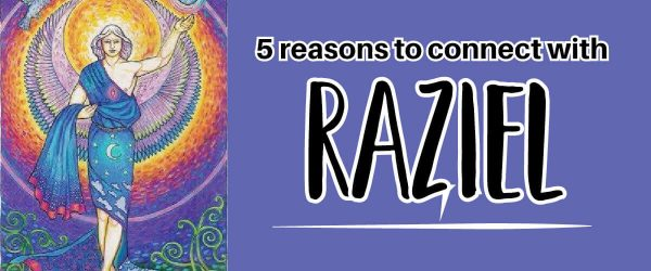 5 Reasons To Connect With Archangel Raziel