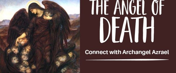 10 Reasons Why You Should Connect With Archangel Azrael